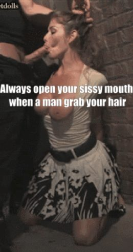 Open your mouth sissy slut