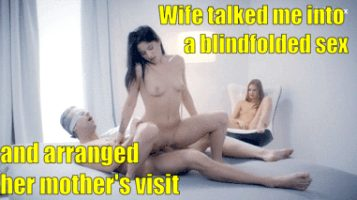 Wife talked me into a blindfolded sex and arranged her mother's visit
